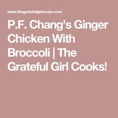 P.F. Chang's Ginger Chicken With Broccoli | The Grateful Girl Cooks!