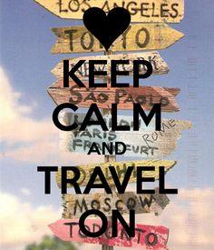 Keep Calm & Travel.....