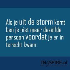 Als je uit de storm komt ben je niet meer dezelfde persoon voor dat je er in terecht kwam.  Dit is waar het bij een storm om draait - QUOTE Haruki Murakami