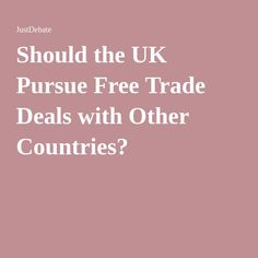b55f12a0600 Should the UK Pursue Free Trade Deals with Other Countries? Other  Countries, Self
