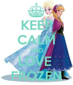 Keep calm and love frozen!