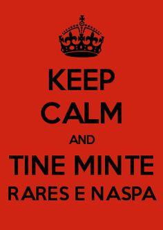 KEEP CALM AND TINE MINTE RARES E NASPA