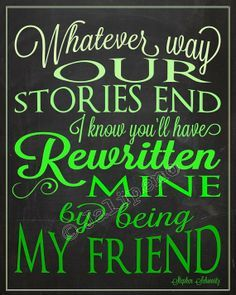 """Lyrics from the Broadway musical play show Wicked song """"For Good"""" Quote - """"Whatever way our stories end, I know you'll have rewritten mine by being my friend"""" Great Quotes, Quotes To Live By, Me Quotes, Inspirational Quotes, Super Quotes, Famous Quotes, Motivational Quotes, The Words, Wicked Quotes"""