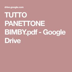 TUTTO PANETTONE BIMBY.pdf - Google Drive