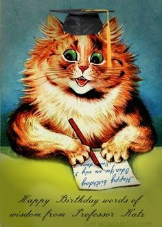 Happy Birthday words of wisdom from Professor Katz (not 100% sure Louis Wain was the artist; many illustrators imitated his style.)