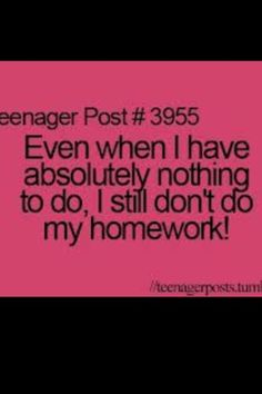 And then freak out the next day and regret wasting my time without doing the homework