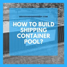 DIY Container Pool: How to build Shipping Container Pool? Container Cabin, Container House Design, Container Gardening, Container Houses, Shipping Container Pool Cost, Shipping Containers, Pool House Designs, Container Conversions, Building A Pool