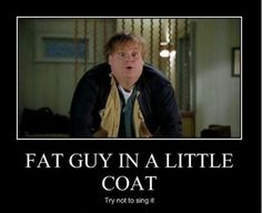 fat guy in a little coat. Love this!