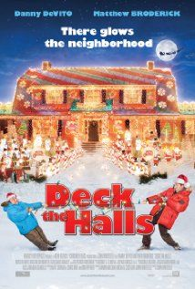 Deck the Halls (2006) PG - A Christmas comedy film starring Danny DeVito, Matthew Broderick, Kristin Davis, and Kristin Chenoweth. Two neighbors have it out after one of them decorates his house for the holidays so brightly that it can be seen from space.