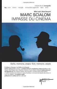Marc Scialom. Impasse du cinema: Esilio, memoria, utopia / Exil, memoire, utopie di Silvia Tarquini, http://www.amazon.it/dp/190908803X/ref=cm_sw_r_pi_dp_-h3Trb1A154YH