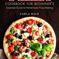 Pizza Cookbook for Beginner's by Carla Hale, EPUB, Easy Cooking, Italian Recipes, Authentic Italian Dishes, topcookbox.com