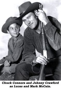 Chuck Connors (with Johnny Crawford) as Lucas and Mark McCain on the TV series, The Rifleman.  Also liked Chuck Connors on the Branded TV series.