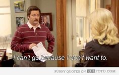 parks and Rec quotes | ... don't want to - Funny quote from Parks and Recreation by Ron Swanson
