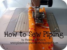 *Sewing Tutorial: How to Make Your Own Piping    http://pleasedaspunch-rh.blogspot.com/2011/08/sewing-tutorial-how-to-make-your-own.html