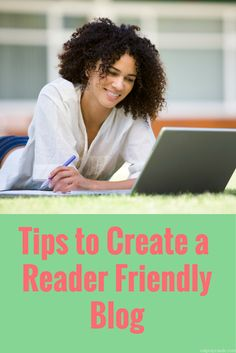 Read these tips to create a reader friendly blog and improve your blog's reader experience!