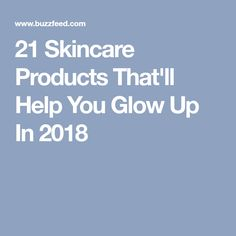 21 Skincare Products That'll Help You Glow Up In 2018