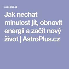 Jak nechat minulost jít, obnovit energii a začít nový život | AstroPlus.cz