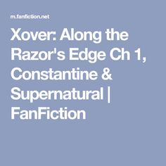 Xover: Along the Razor's Edge Ch 1, Constantine & Supernatural | FanFiction