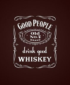 good people drink good whiskey