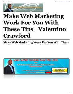 make-web-marketing-work-for-you-with-these-tips by Valentino Crawford via Slideshare