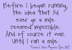 Exactly my story.  1st run a year and 1/2 ago I could only make it 1/4 mile without stopping.  Now I have completed several 5Ks and two 10Ks running without stopping.  You just have to do it!