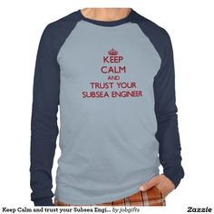 Keep Calm and trust your Subsea Engineer Tshirt