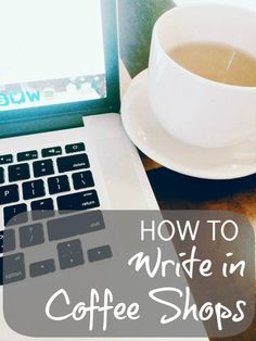 How to Write in Coffee Shops - Blots & Plots