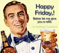 An Imbibing Gentleman Happy Friday Humour, Easy Punch Recipes, Robert Mcginnis, Fancy Drinks, Classic Cocktails, How To Squeeze Lemons, Adult Humor, Best Quotes, Fun Quotes