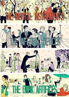 The Mortal Instruments, The Infernal Devices, The Last Hours, The Dark Artifacts, The Wicked Powers