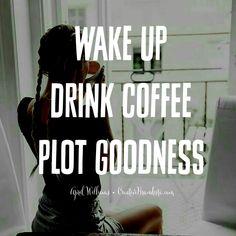 Life Goals: Wake up, drink coffee, plot goodness. ♡ Soulpreneur. Mompreneur. Life of a creative entrepreneur. Monday quotes. Friday quotes. Coffee quotes.