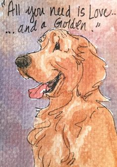 Aceo Golden Retriever Inspirational Quote. Original Artwork By NFISH    Love this style of illustration--shows the JOY