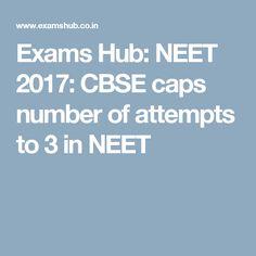 Exams Hub: NEET 2017: CBSE caps number of attempts to 3 in NEET
