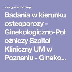 Badania w kierunku osteoporozy - Ginekologiczno-Położniczy Szpital Kliniczny UM w Poznaniu - Ginekologiczno-Położniczy Szpital Kliniczny UM w Poznaniu