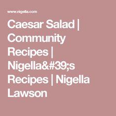 Caesar Salad | Community Recipes | Nigella's Recipes | Nigella Lawson