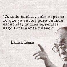 3° Año 2019: Hablar es una necesidad, escuchar es un arte! ¿Conoces el arte de escuchar? Dalai Lama, More Than Words, Some Words, Motivational Phrases, Inspirational Quotes, Buda Quotes, Coaching, Buddhist Quotes, Love Life Quotes
