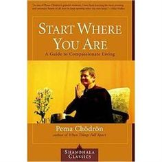 Start Where You Are: A Guide to Compassionate Living By: Pema Chödrön - Genre: Self-help book Date, When Things Fall Apart, Buddhist Practices, Start Where You Are, Pema Chodron, Books To Read Online, Inspirational Books, Forgiving Yourself, Book Recommendations