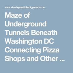 Maze of Underground Tunnels Beneath Washington DC Connecting Pizza Shops and Other Properties?  [video] | Starship Earth: The Big Picture