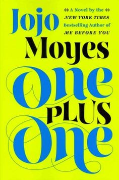 One Plus One : a Novel by Jojo Moyes.  Click the cover image to check out or request the literary fiction kindle.