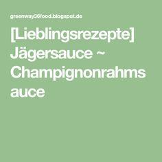 [Lieblingsrezepte] Jägersauce ~ Champignonrahmsauce