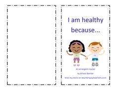 "This emergent reader focuses on being healthy. Each page begins with ""I am healthy because I take care of my..."" Use it during a unit on being healthy, going to the doctor/dentist, etc."