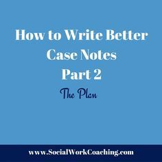 The more skilled you are at writing case notes, the faster they will go. This edition of How to Write Better Case Notes focuses on the plan.