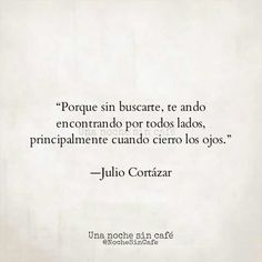 Sin buscarte te ando encontrando Julio Cortazar