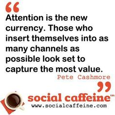Attention is the new currency. #SocialCaffeine #Quotes