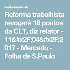 Reforma trabalhista revogará 18 pontos da CLT, diz relator - 11/04/2017 - Mercado - Folha de S.Paulo