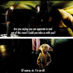 Dobby is so hilarious. I love how matter-of-fact he says this line. Isn't it obvious? I'm an elf. XD