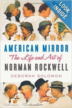American Mirror: The Life and Art of Norman Rockwell: Deborah Solomon. Norman Rockwell, fascinating! Who'd a thunk it? Meticulously researched; it reads like a novel.