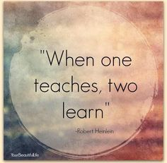 When one teaches, two learn. #yourbeautifullife
