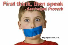 First think, then speak - Azerbaijani Proverb. For more Azerbaijani Proverbs http://quotesmin.com/Azerbaijani-proverb.php