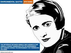 quotes by ayn rand | ... environment, but humans change the environment for themselves Ayn Rand