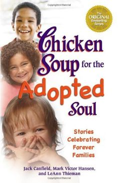 Chicken Soup for the Adopted Soul: Stories Celebrating Forever Families (Chicken Soup for the Soul) by Jack Canfield, http://www.amazon.com/dp/075730673X/ref=cm_sw_r_pi_dp_eyUhrb1HAHRA9